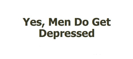 Yes, Men Do Get Depressed