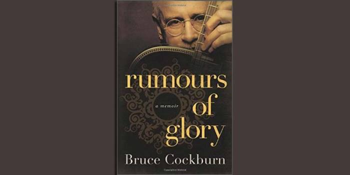Bruce Cockburn – Rumours of Glory: A Memoir
