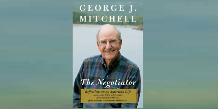 "Former Senator George Mitchell and ""The Negotiator"""