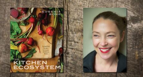 Radio Nibbles: Eugenia Bone and The Kitchen Ecosystem