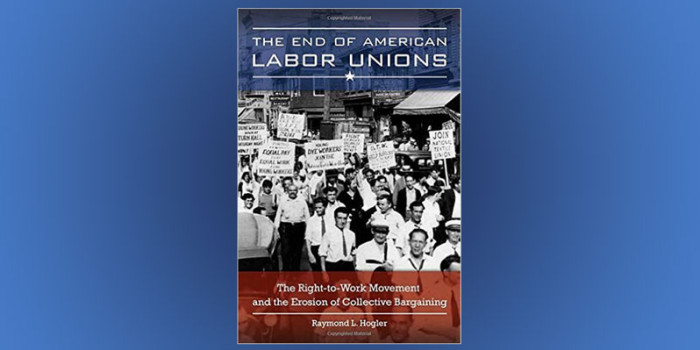 The Labor Exchange: Dr Ray Hogler – The End of American Labor Unions