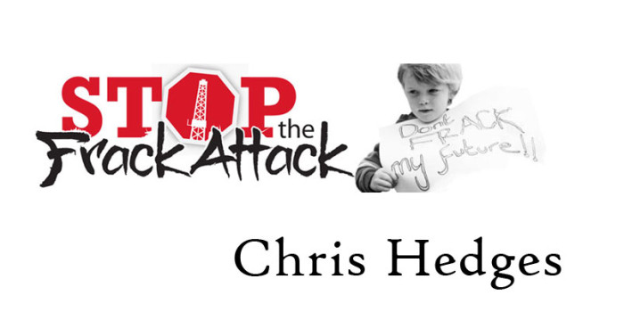 Chris Hedges: Stop the Frack Attack
