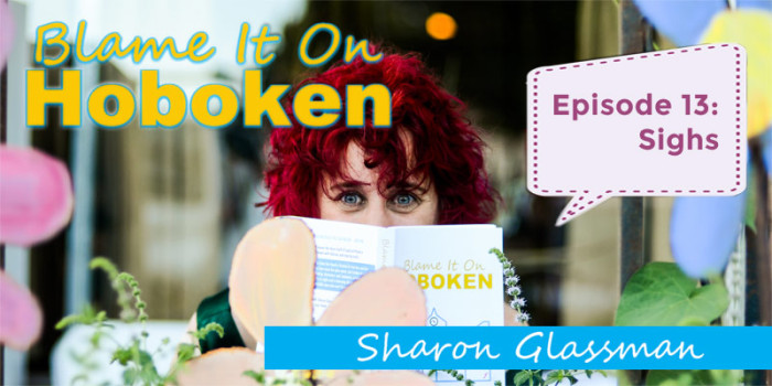 Blame It On Hoboken: Ep.13 – Sighs