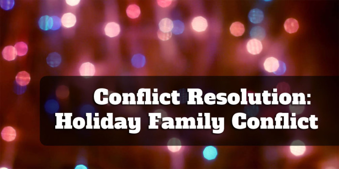 Conflict Resolution: Family Conflict During The Holidays