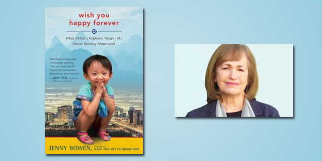 "Booktalk:  Jenny Bowen, ""Wish You Happy Forever: What China's Orphans Taught Me About Moving Mountains"""