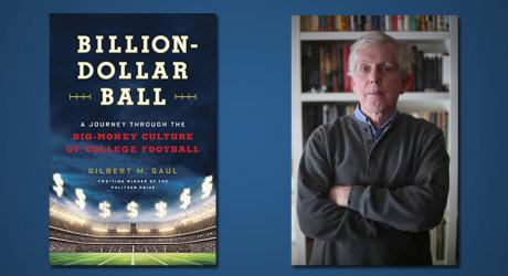 Billion Dollar Ball – Gilbert Gaul on Money in College Football