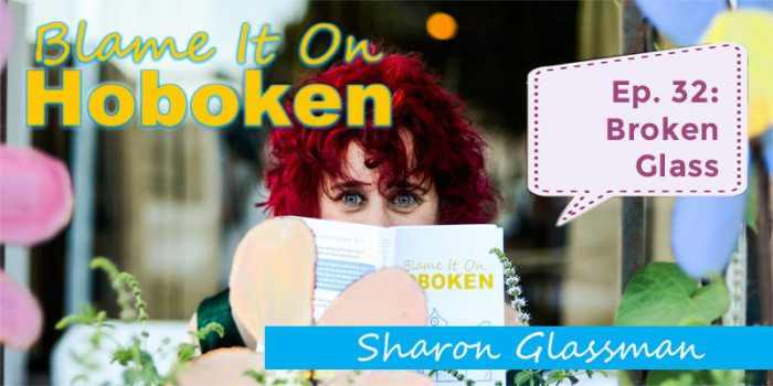 Blame It On Hoboken Ep 32: Broken Glass