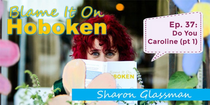 Blame It On Hoboken Ep 37: Do You Caroline (part 1)
