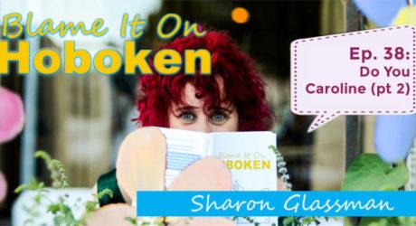 Blame It On Hoboken Ep 38: Do You Caroline (part 2) – The Grand Finale
