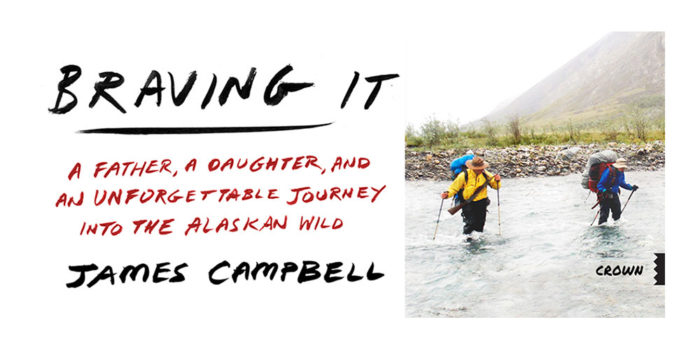 Braving It: A Father, a Daughter and an unforgettable journey into the Alaskan Wild