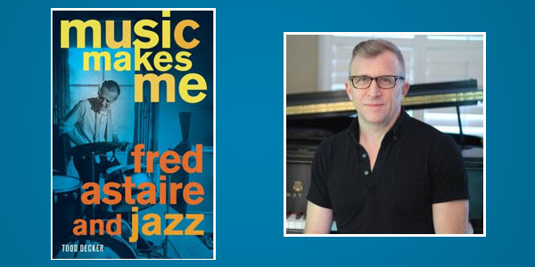 Booktalk: Why Fred Astaire was a King of Jazz: Author Todd Decker