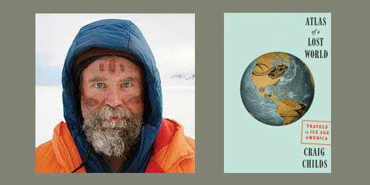 "Booktalk:  Colorado-based Craig Childs' ""Atlas of a Lost World: Travels in Ice Age America"""
