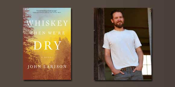 "Booktalk: Novelist John Larison's ""Whiskey When We're Dry"""